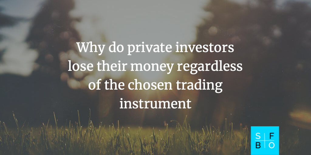 Why do private investors lose their money regardless of the chosen trading instrument