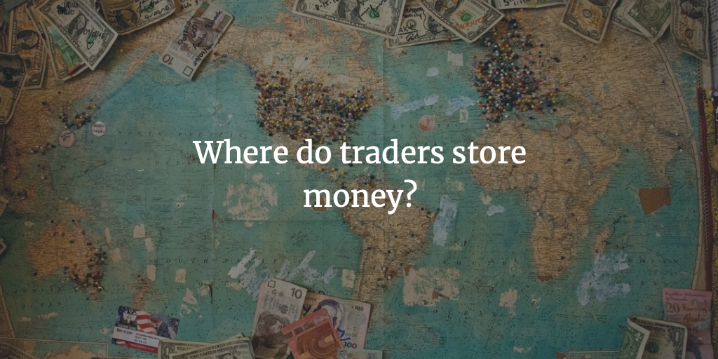 Where do traders store money?
