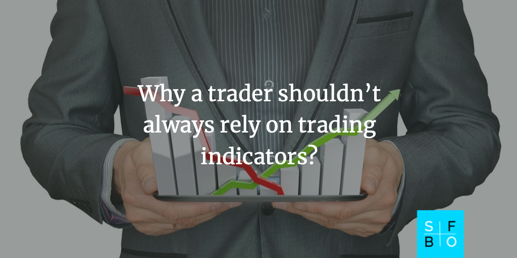Why a trader shouldn't always rely on trading indicators
