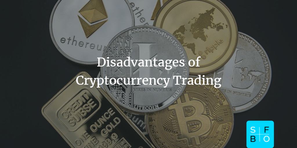 What are the disadvantages of cryptocurrency trading?
