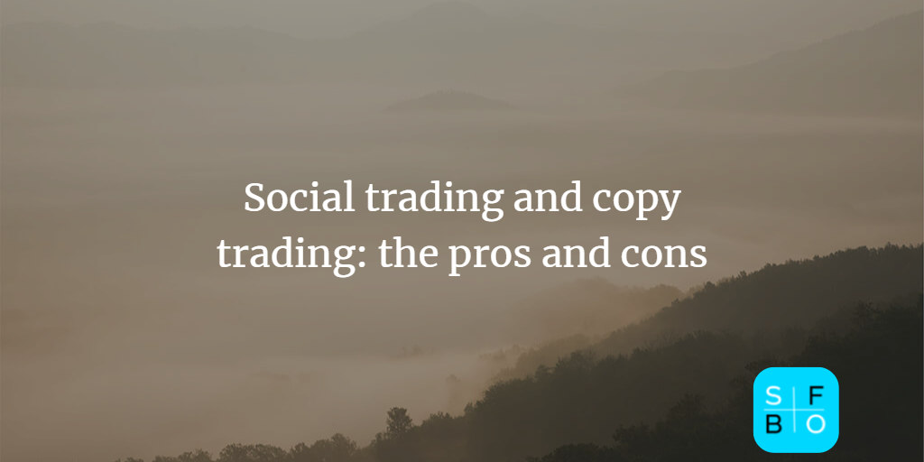 Social trading and copy trading: the pros and cons