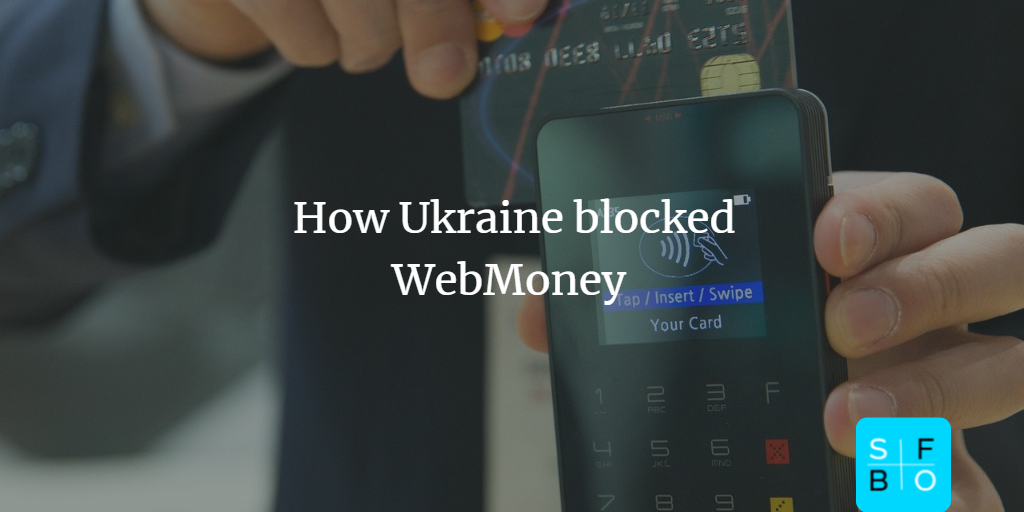 How Ukraine blocked WebMoney: consequences and conclusions